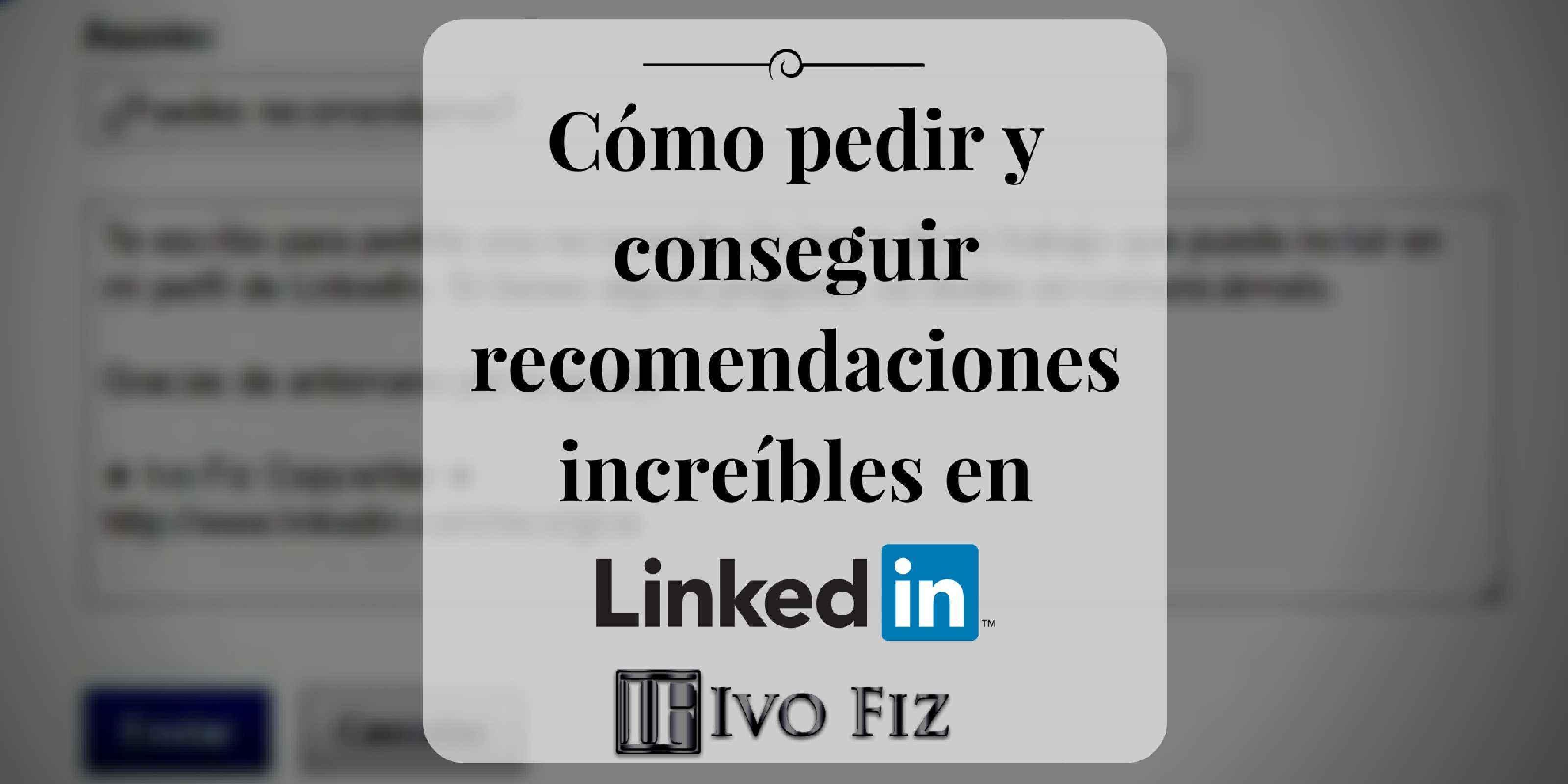 Recomendaciones en LinkedIn: Guía Extendida para Escribir, Solicitar ...